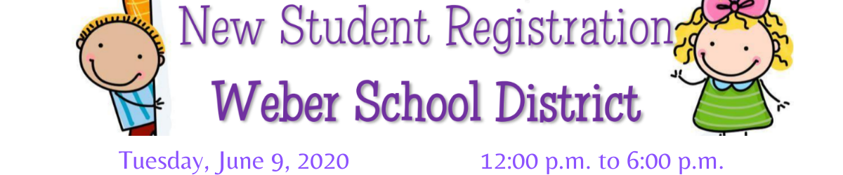 New Student Registration. Weber School District. Tuesday, June 9,2020. 12:00 pm to 6:00 p.m.