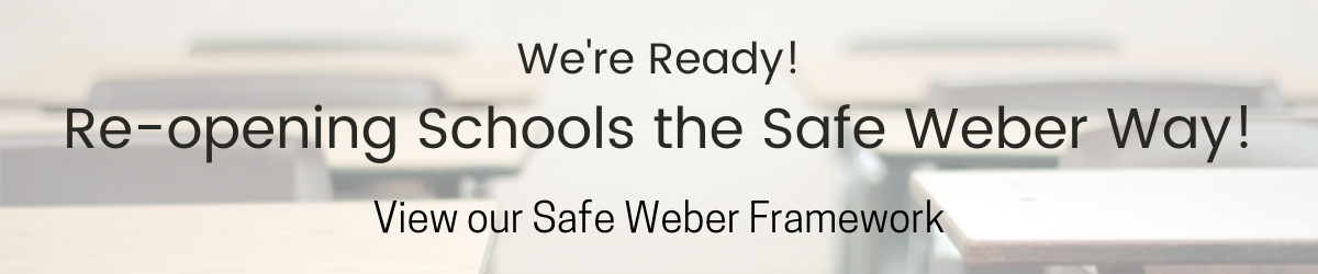 We're Ready! Re-opening Schools the Safe Weber Way! View our Safe Weber Framework