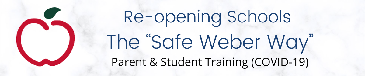 "Re-opening Schools  The ""Safe Weber Way.""  Parent & Student Training (COVID-19)"